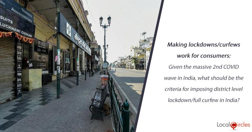 Making lockdowns/curfews work for consumers: Given the massive 2nd COVID wave in India, what should be the criteria for imposing district level lockdown/full curfew in India?