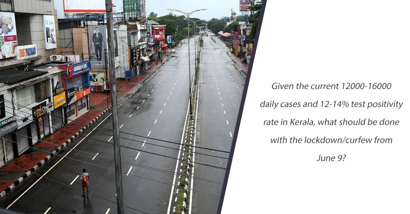 Given the current 12000-16000 daily cases and 12-14% test positivity rate in Kerala, what should be done with the lockdown/curfew from June 9?