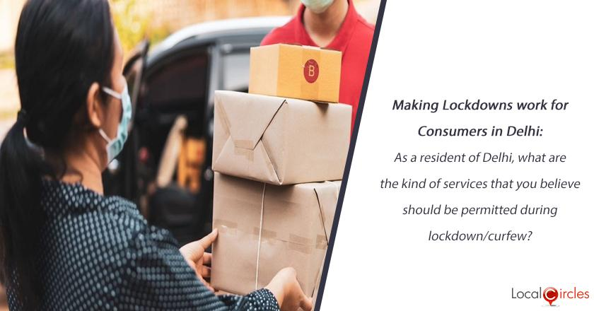 Making Lockdowns work for Consumers in Delhi: As a resident of Delhi, what are the kind of services that you believe should be permitted during lockdown/curfew?