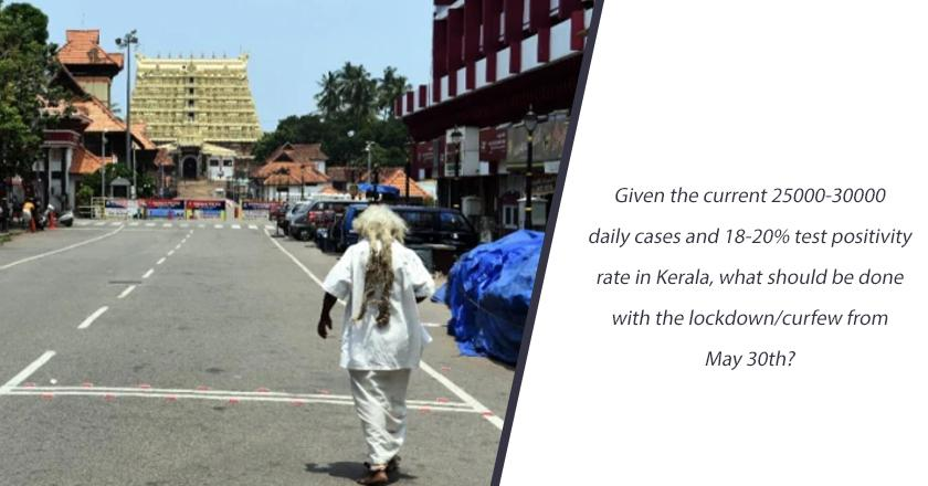 Given the current 25000-30000 daily cases and 18-20% test positivity rate in Kerala, what should be done with the lockdown/curfew from May 30th?