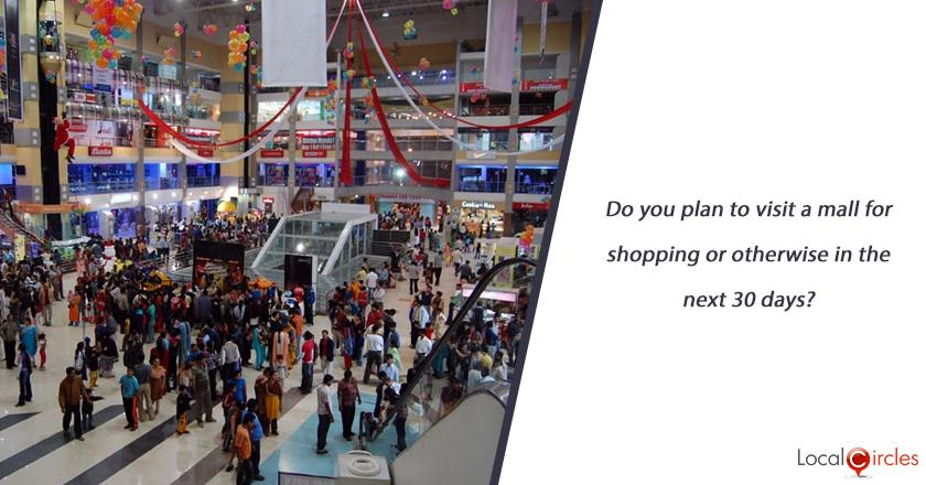 Do you plan to visit a mall for shopping or otherwise in the next 30 days?