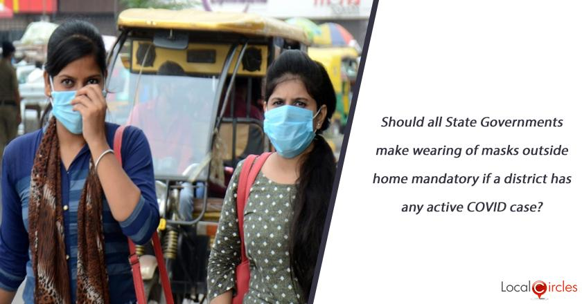 Should all State Governments make wearing of masks outside home mandatory if a district has any active COVID case?