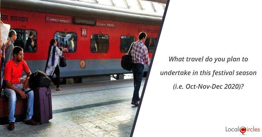 What travel do you plan to undertake in this festival season (i.e. Oct-Nov-Dec 2020)?