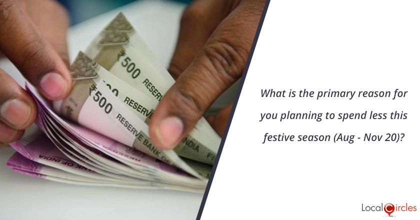 What is the primary reason for you planning to spend less this festive season (Aug - Nov 20)?