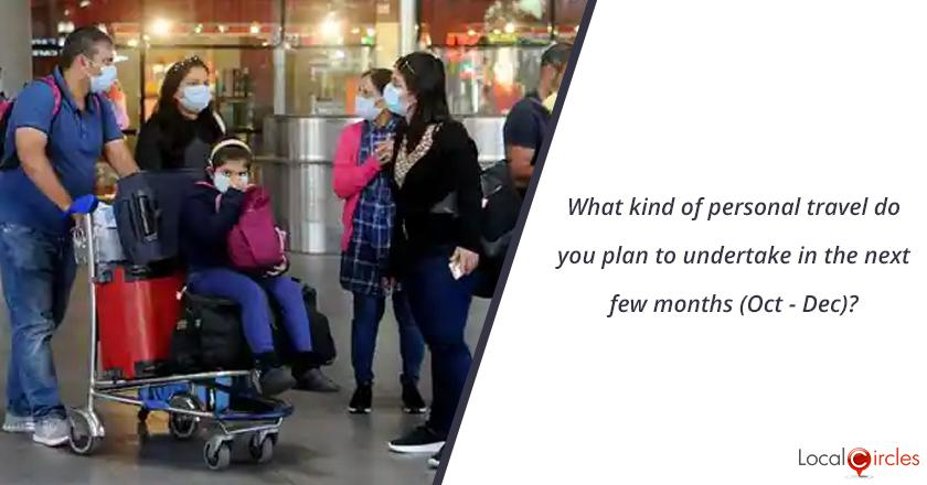 What kind of personal travel do you plan to undertake in the next few months (Oct - Dec)?
