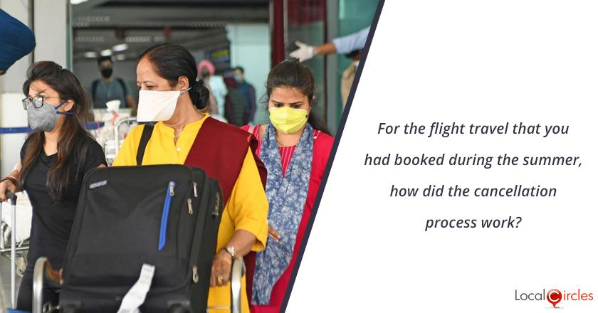 For the flight travel that you had booked during the summer, how did the cancellation process work?
