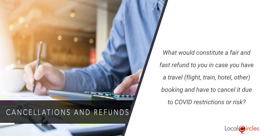 What would constitute a fair and fast refund to you in case you have a travel (flight, train, hotel, other) booking and have to cancel it due to COVID restrictions or risk?