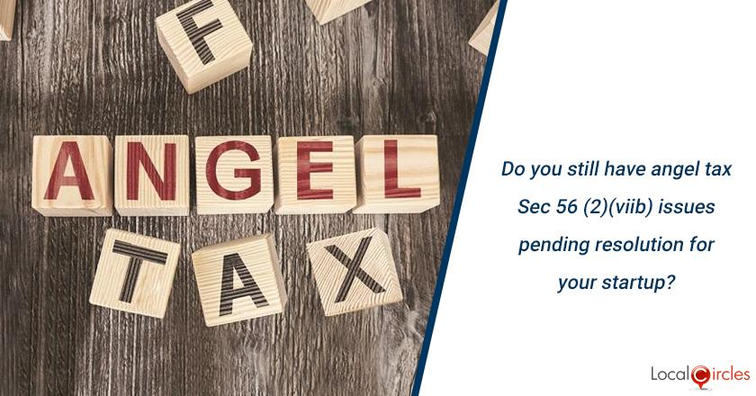 Do you still have angel tax Sec 56 (2)(viib) issues pending resolution for your startup?