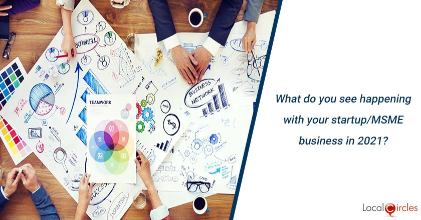 What do you see happening with your startup/MSME business in 2021?