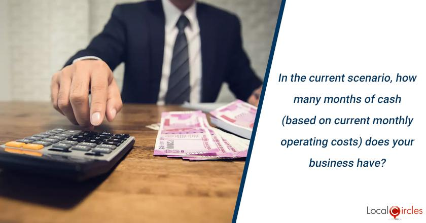 In the current scenario, how many months of cash (based on current monthly operating costs) does your business have?