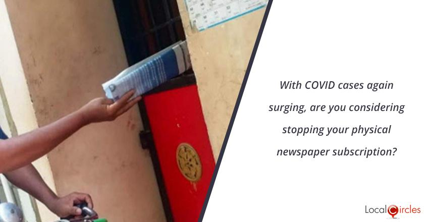 With COVID cases again surging, are you considering stopping your physical newspaper subscription?
