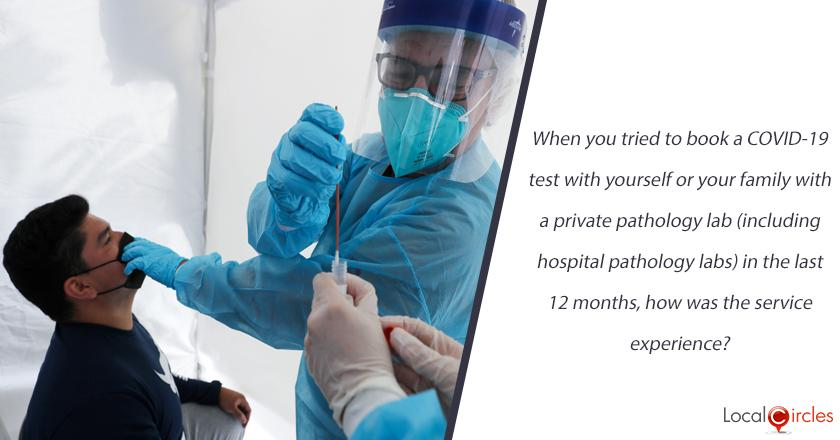 When you tried to book a COVID-19 test with yourself or your family with a private pathology lab (including hospital pathology labs) in the last 12 months, how was the service experience?
