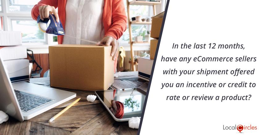 In the last 12 months, have any eCommerce sellers with your shipment offered you an incentive or credit to rate or review a product?