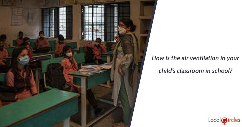 How is the air ventilation in your child's classroom in school? <br/> <br/>P.S. If you do not know the answer, kindly check with your children/grandchildren before responding