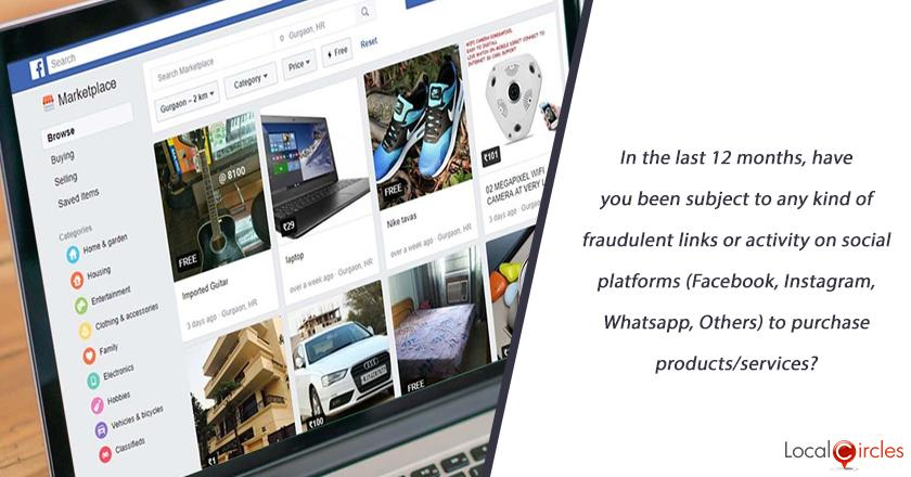In the last 12 months, have you been subject to any kind of fraudulent links or activity on social platforms (Facebook, Instagram, Whatsapp, Others) to purchase products/services?