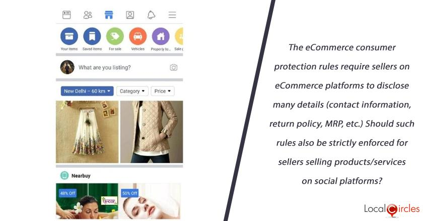 The eCommerce rules under Consumer Protection Act 2019 require sellers on eCommerce platforms to disclose many details about themselves and their products (contact details, return policy, MRP, etc.) Should such rules also be strictly enforced for sellers selling products on social (Facebook, Instagram, Whatsapp, Other) platforms?