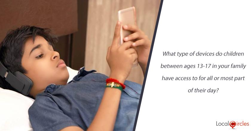 What type of devices do children between ages 13-17 in your family have access to for all or most part of their day?