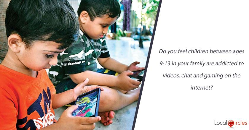 Do you feel children between ages 9-13 in your family are addicted to videos, chat and gaming on the internet?