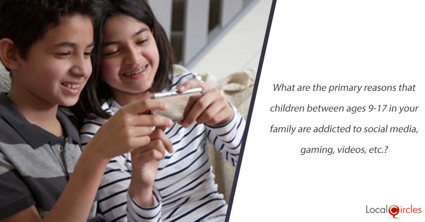 What are the primary reasons that children between ages 9-17 in your family are addicted to social media, gaming, videos, etc.?