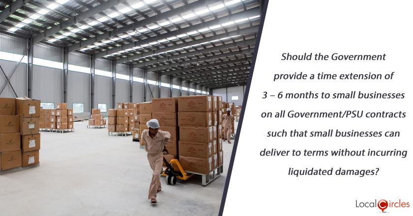 Should the Government provide a time extension of 3 – 6 months to small businesses on all Government/PSU contracts such that small businesses can deliver to terms without incurring liquidated damages?
