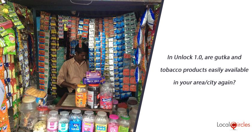 In Unlock 1.0, are gutka and tobacco products easily available in your area/city again?