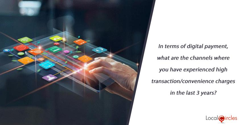 In terms of digital payment, what are the channels where you have experienced high transaction/convenience charges in the last 3 years?