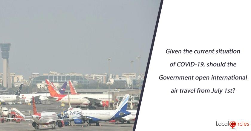 Given the current situation of COVID-19, should the Government open international air travel from July 1st?