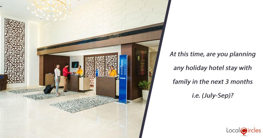 At this time, are you planning any holiday hotel stay with family in the next 3 months i.e. (July-Sep)?