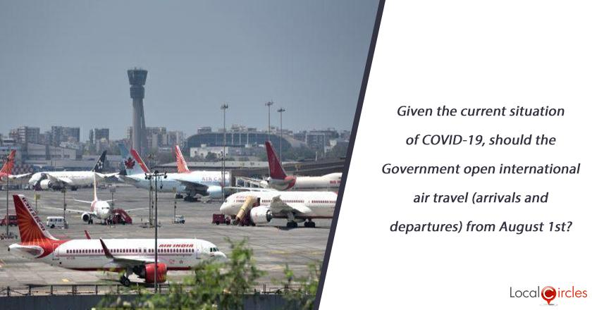Given the current situation of COVID-19, should the Government open international air travel (arrivals and departures) from August 1st?