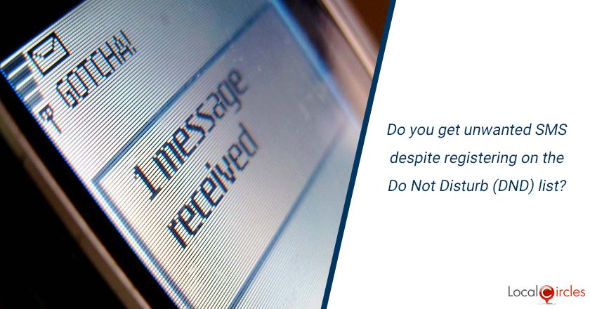 Do you get unwanted SMS despite registering on the Do Not Disturb (DND) list?