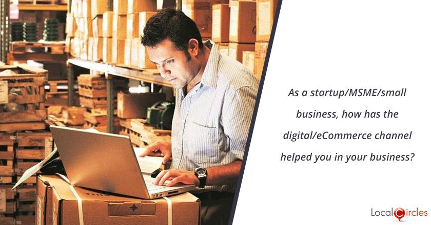 As a startup/MSME/small business, how has the digital/eCommerce channel helped you in your business?