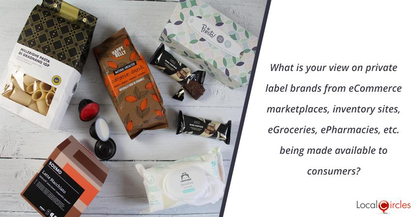 What is your view on private label brands from eCommerce marketplaces, inventory sites, eGroceries, ePharmacies, etc. being made available to consumers?