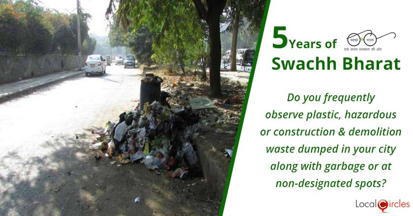 5 Years of Swachh Bharat Mission: Do you frequently observe plastic, hazardous or construction and demolition waste dumped in your city along with garbage or at non-designated spots?