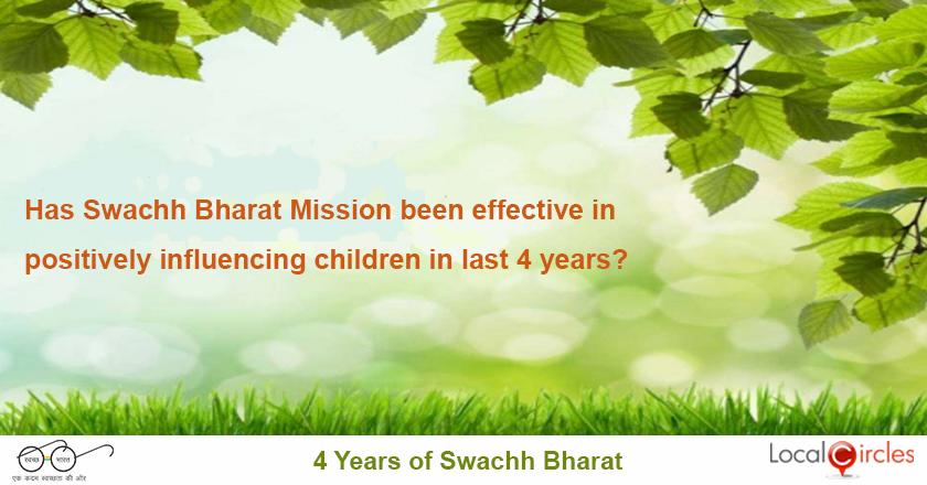 4 years of Swachh Bharat: In the last 4 years, has the Swachh Bharat Mission been effective in making the school children aware and positively influencing their attitude/actions towards cleanliness and civic sense?