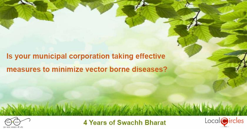 4 years of Swachh Bharat: Does your municipal corporation effectively conduct fogging and taking care of water bodies/open drains to minimize vector borne diseases in your area?