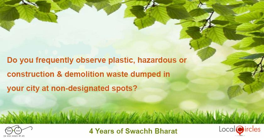 4 years of Swachh Bharat: Do you frequently observe plastic, hazardous or construction & demolition waste dumped in your city along with garbage at non-designated spots?