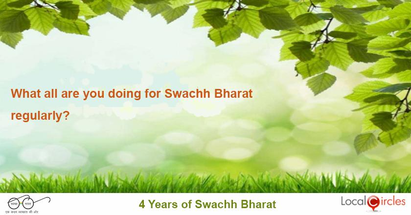 4 years of Swachh Bharat: What all are you doing for Swachh Bharat regularly?