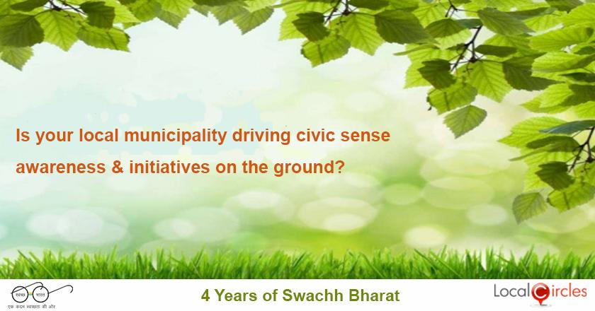 4 years of Swachh Bharat: Is your local municipality engaged in the Swachh Bharat Mission and driving cleanliness/civic sense awareness and initiatives on the ground?