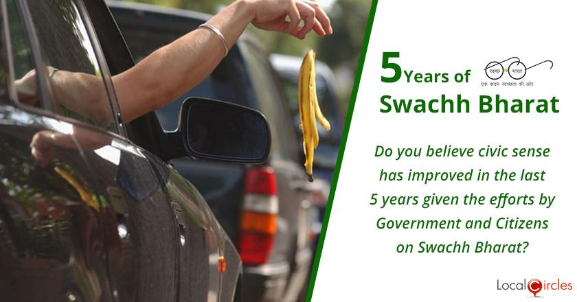 5 Years of Swachh Bharat Mission: Do you believe civic sense has improved in the last 5 years given the efforts by Government and Citizens on Swachh Bharat?