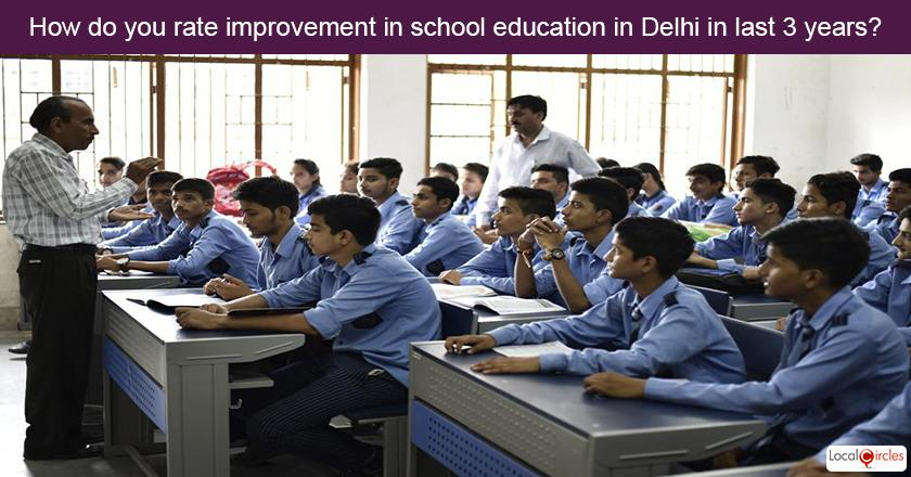 3 years of Delhi Government - How do you rate improvement in school education in Delhi in last 3 years? Kindly consider key parameters as availability, affordability and quality.