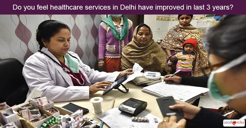 3 years of Delhi Government - How do you rate improvement in healthcare services in Delhi in last 3 years? Kindly consider key parameters as availability, affordability and quality.