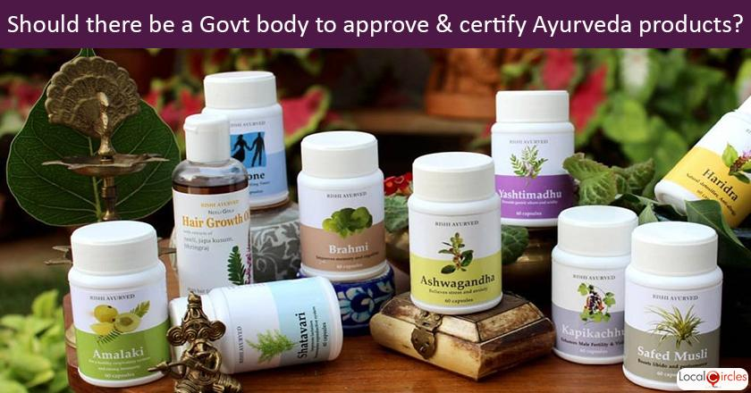 Do you believe there is a need for a Government body to approve and certify AYUSH (Ayurveda, Homeopathy, Unani, etc.) products ?