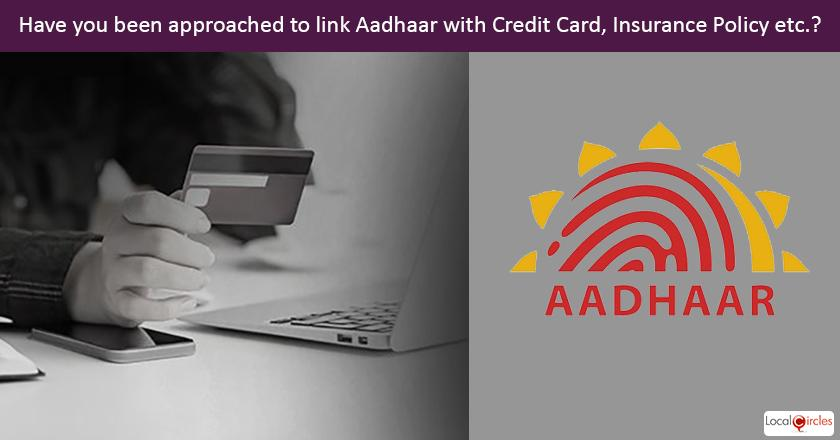 Have you been requested to link your Aadhaar with Credit Card, Insurance Policy or Mutual Fund account?