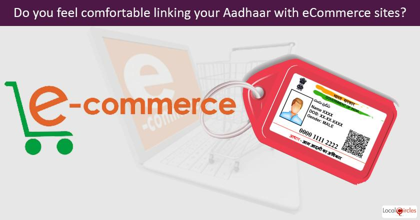 Do you feel comfortable linking your Aadhaar with eCommerce sites?