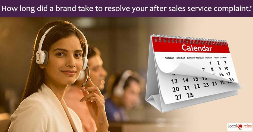 Current state of After Sales Services: In your last after sales service experience how long did it take the brand to resolve your complaint ? <br/> <br/>After sales services reference is to products that need servicing or repairs and are common for white goods like fridge, washing machine, television, gadgets like mobile, computers, automobiles and other related items.