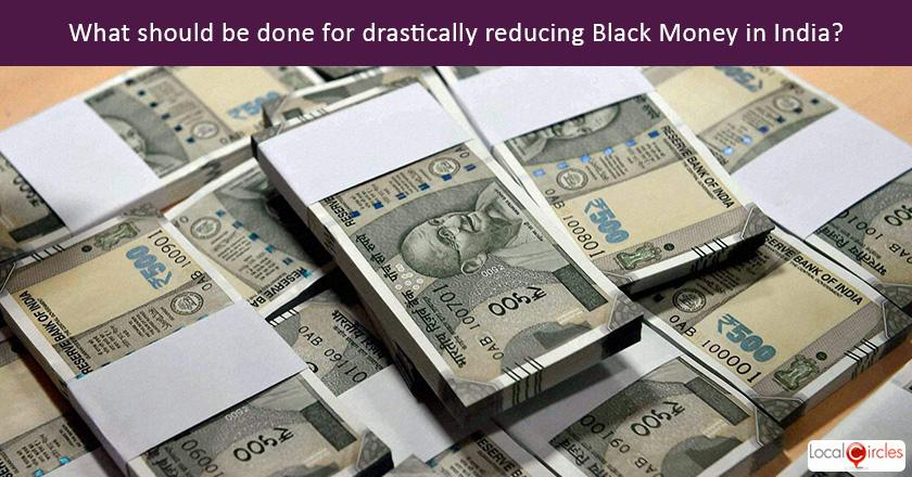 Drive against Black Money: What is the single most important action that according to you will lead to reduction of Black Money in India in the medium to long term?