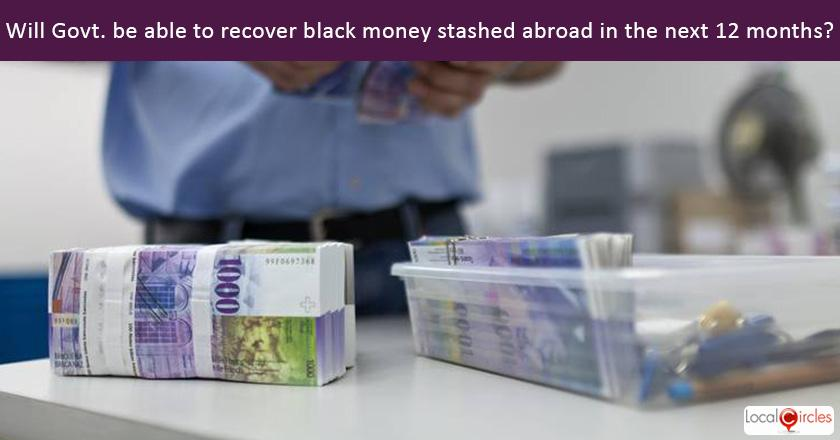 Do you believe the Government will be able to recover a sizable portion of the black money stashed abroad over the next 12 months?