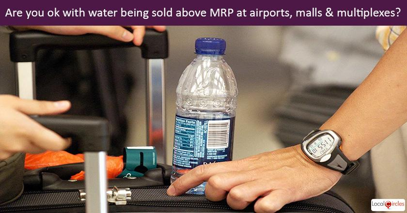 Are you ok with water being sold above MRP at airports, multiplexes, malls and other public places?