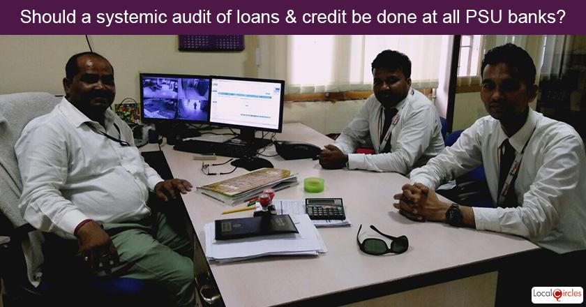 According to you, should a time bound, systemic external audit of loans and credit with common auditing standards be done at all PSU banks to find other fraudulent transactions?