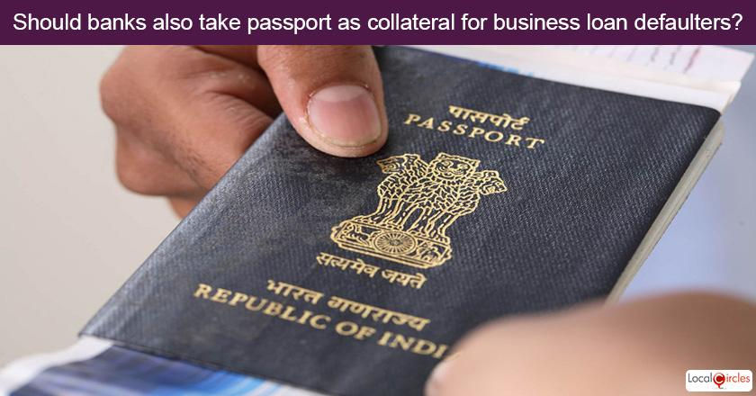 Should banks ask for passport as collateral for loan payment defaulters and each time they want to travel overseas, banks should release passport based on account status?